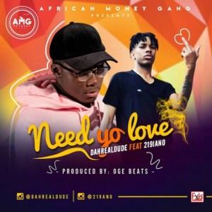 Dah Real Dude - Need Yo Love ft. 219 Ano